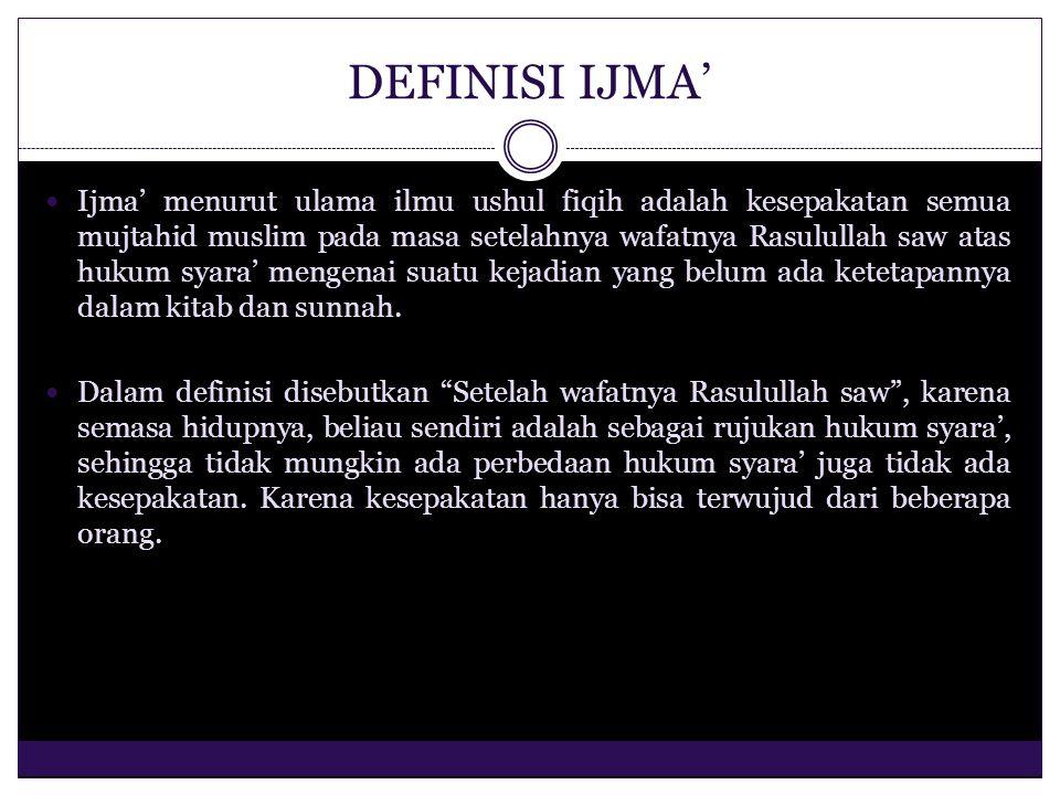 DEFINISI IJMA' Ijma' menurut ulama ilmu ushul fiqih adalah kesepakatan semua mujtahid muslim pada masa setelahnya wafatnya Rasulullah saw atas hukum s