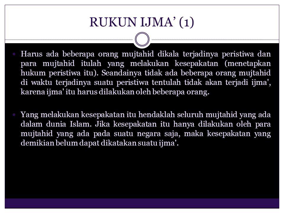 RUKUN IJMA' (2) Kesepakatan itu harus dinyatakan secara tegas oleh setiap mujtahid bahwa ia sependapat dengan mujtahid-mujtahid yang lain tentang hukum (syara ) dari suatu peristiwa yang terjadi pada masa itu.