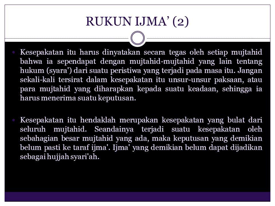 RUKUN IJMA' (2) Kesepakatan itu harus dinyatakan secara tegas oleh setiap mujtahid bahwa ia sependapat dengan mujtahid-mujtahid yang lain tentang huku