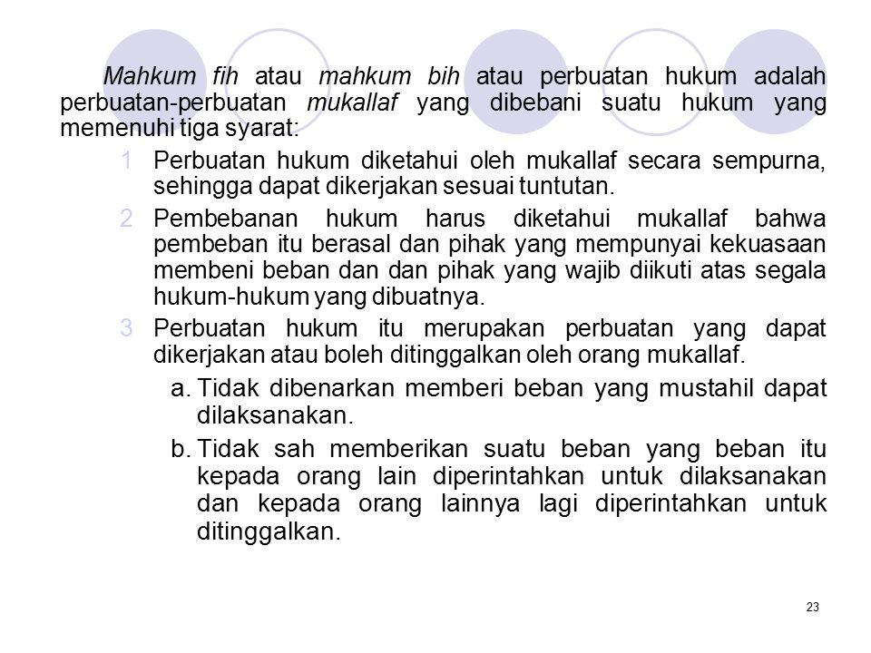 23 Mahkum fih atau mahkum bih atau perbuatan hukum adalah perbuatan-perbuatan mukallaf yang dibebani suatu hukum yang memenuhi tiga syarat: 1Perbuatan