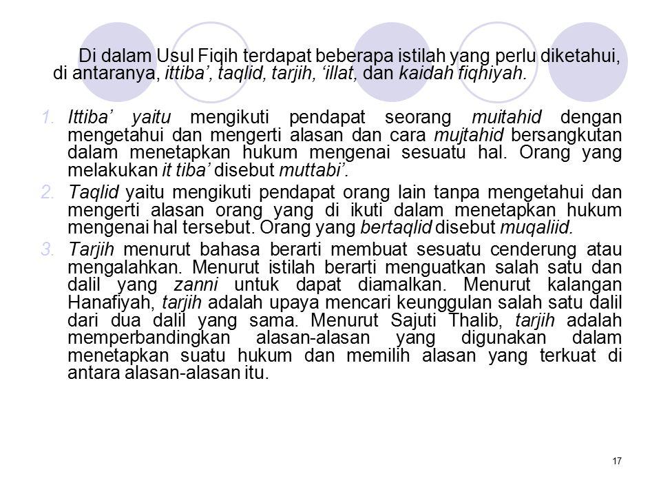17 Di dalam Usul Fiqih terdapat beberapa istilah yang perlu diketahui, di antaranya, ittiba', taqlid, tarjih, 'illat, dan kaidah fiqhiyah. 1.Ittiba' y