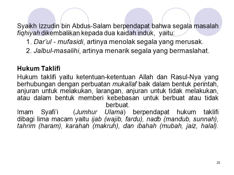 21 Imam Hanafi (kalangan Hanafiyah) membagi hukum taklifi dalam delapan macam, yaitu 1.fardu (bila ditunjuk oleh dalil qat'i), 2.wajib (bila ditunjuk dengan dalil zanni), 3.sunnah (bila selalu dikerjakan oleh Nabi Muhammad, kecuali jika beliau uzur), 4.mandub (bila banyak beliau tinggalkan dan pada beliau kerjakan), 5.haram (bila dilarang oleh dalil qat'i), 6.karahah tanzih (bila dilarang oleh dalil zanni), 7.karahah tahrim (sesuatu yang dianjurkan syari'ah untuk meninggalkannya, namun ketika sangat dibutuhkan dibenarkan untuk melakukannya, misalnya memakan daging kuda dan meminum susu kuda di waktu perang), 8.ibahah (mubah).