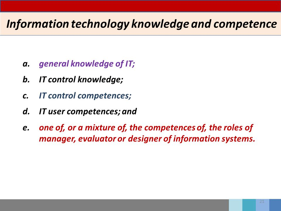 21 Information technology knowledge and competence a.general knowledge of IT; b.IT control knowledge; c.IT control competences; d.IT user competences;