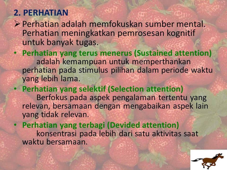 2. PERHATIAN  Perhatian adalah memfokuskan sumber mental.