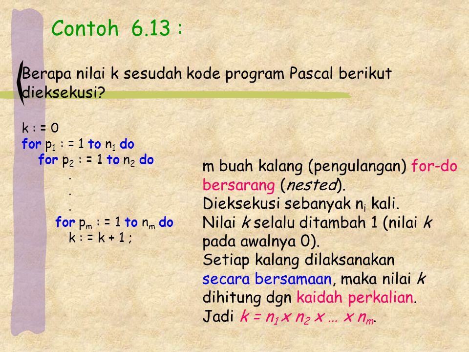 Contoh 6.13 : Berapa nilai k sesudah kode program Pascal berikut dieksekusi? k : = 0 for p 1 : = 1 to n 1 do for p 2 : = 1 to n 2 do. for p m : = 1 to