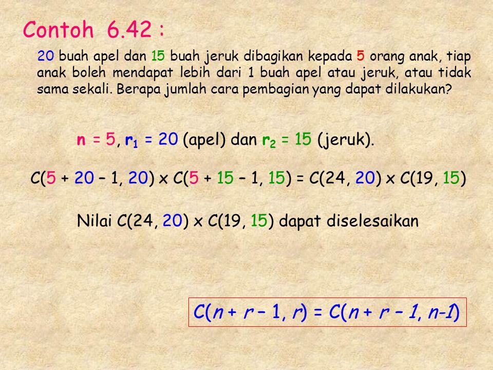 C(n + r – 1, r) = C(n + r – 1, n-1) Contoh 6.42 : C(5 + 20 – 1, 20) x C(5 + 15 – 1, 15) = C(24, 20) x C(19, 15) n = 5, r 1 = 20 (apel) dan r 2 = 15 (j