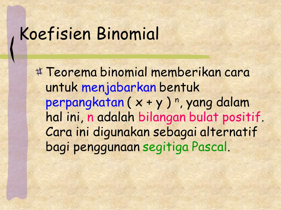 Koefisien Binomial Teorema binomial memberikan cara untuk menjabarkan bentuk perpangkatan ( x + y ) n, yang dalam hal ini, n adalah bilangan bulat pos