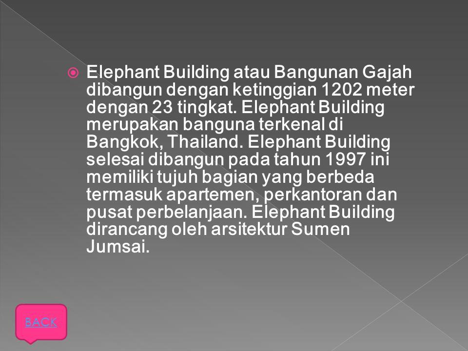  Elephant Building atau Bangunan Gajah dibangun dengan ketinggian 1202 meter dengan 23 tingkat. Elephant Building merupakan banguna terkenal di Bangk