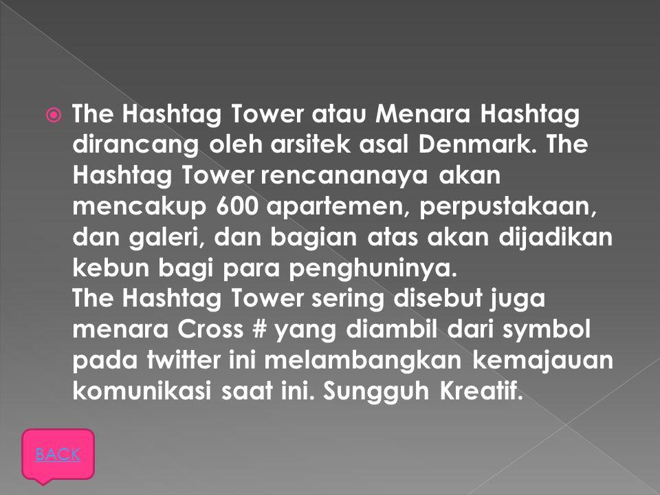  The Hashtag Tower atau Menara Hashtag dirancang oleh arsitek asal Denmark. The Hashtag Tower rencananaya akan mencakup 600 apartemen, perpustakaan,