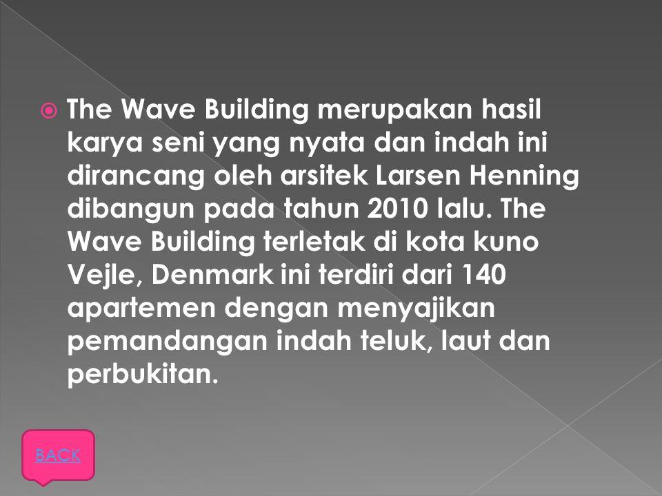  The Wave Building merupakan hasil karya seni yang nyata dan indah ini dirancang oleh arsitek Larsen Henning dibangun pada tahun 2010 lalu. The Wave