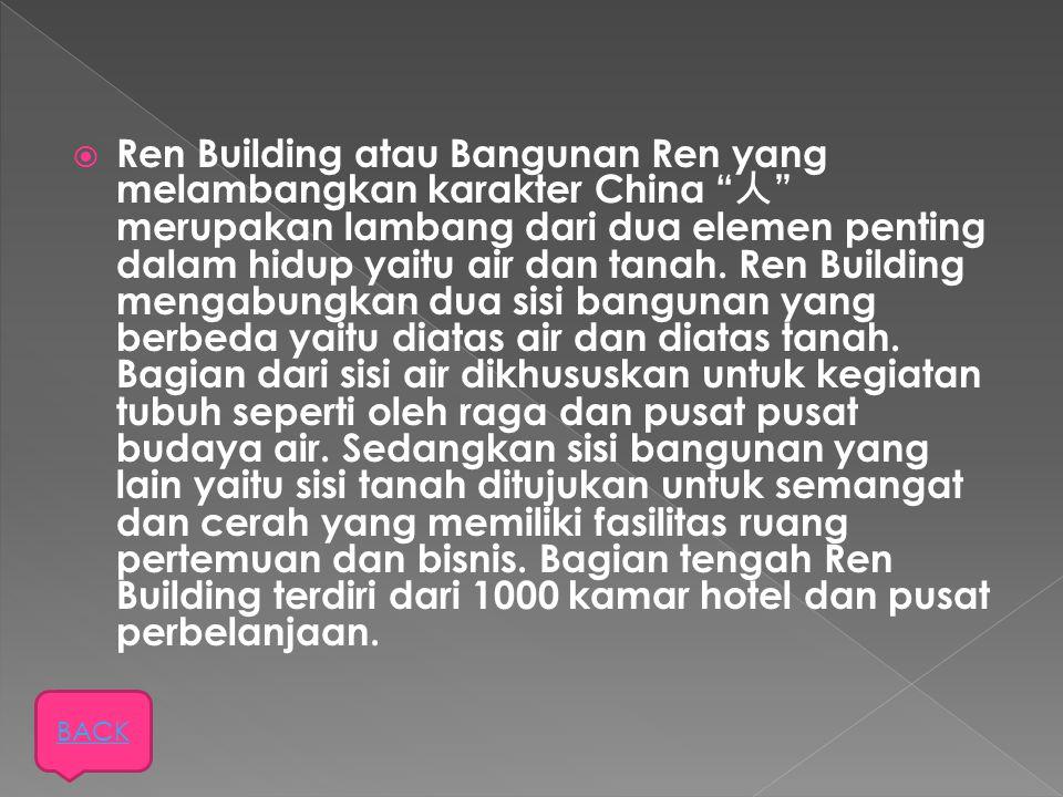 """ Ren Building atau Bangunan Ren yang melambangkan karakter China """" 人 """" merupakan lambang dari dua elemen penting dalam hidup yaitu air dan tanah. Ren"""