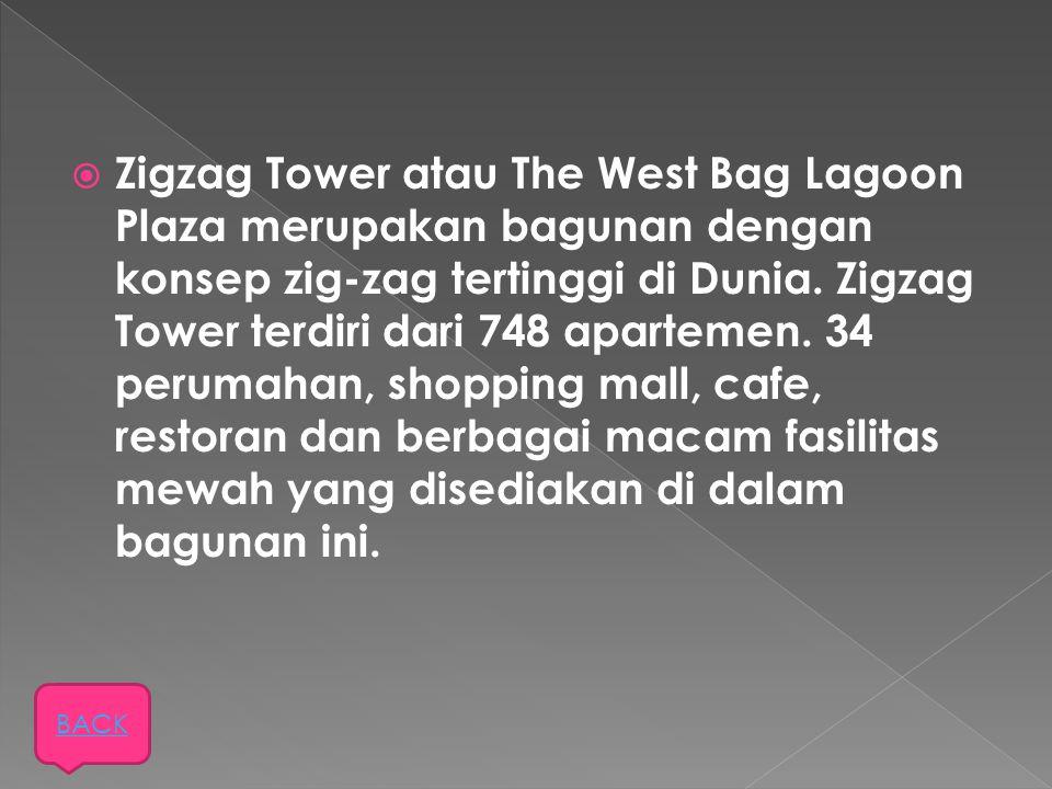  Zigzag Tower atau The West Bag Lagoon Plaza merupakan bagunan dengan konsep zig-zag tertinggi di Dunia. Zigzag Tower terdiri dari 748 apartemen. 34