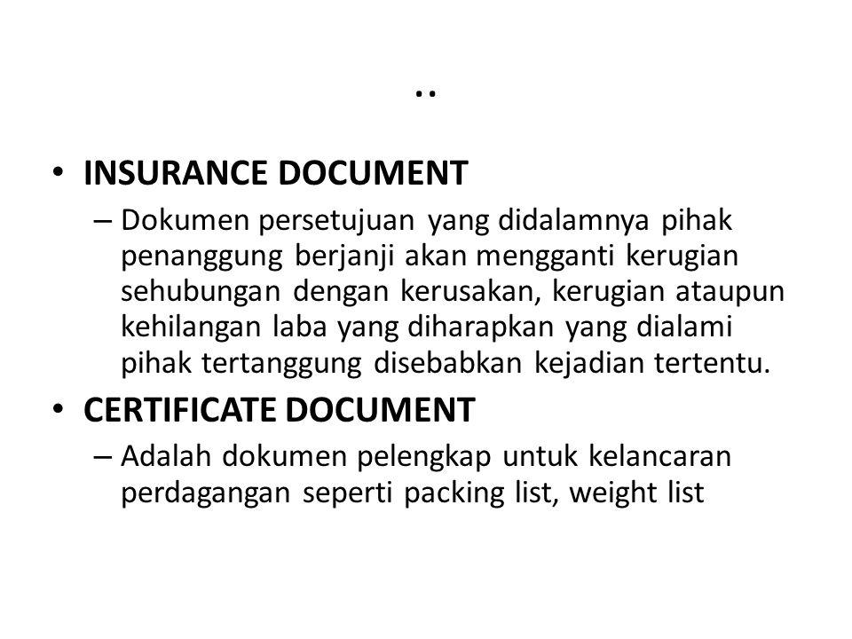 .. INSURANCE DOCUMENT – Dokumen persetujuan yang didalamnya pihak penanggung berjanji akan mengganti kerugian sehubungan dengan kerusakan, kerugian at