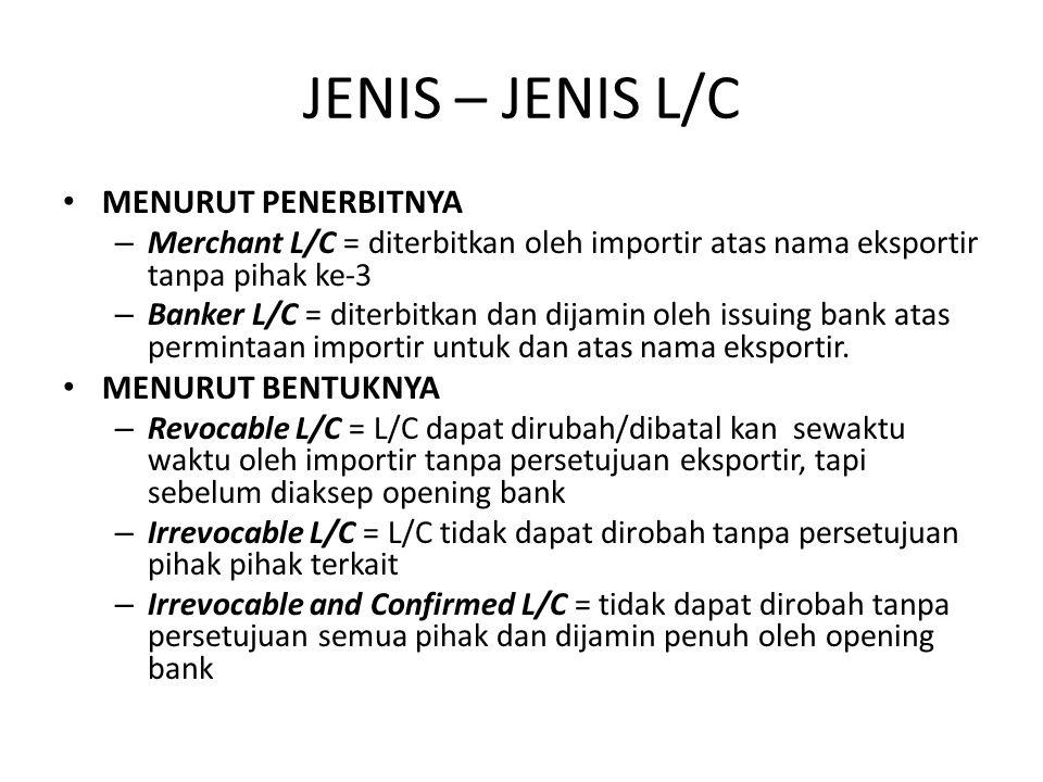 JENIS – JENIS L/C MENURUT PENERBITNYA – Merchant L/C = diterbitkan oleh importir atas nama eksportir tanpa pihak ke-3 – Banker L/C = diterbitkan dan dijamin oleh issuing bank atas permintaan importir untuk dan atas nama eksportir.
