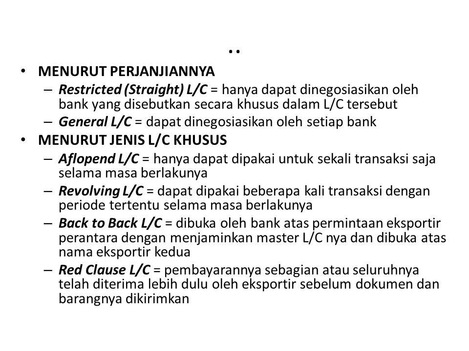 .. MENURUT PERJANJIANNYA – Restricted (Straight) L/C = hanya dapat dinegosiasikan oleh bank yang disebutkan secara khusus dalam L/C tersebut – General