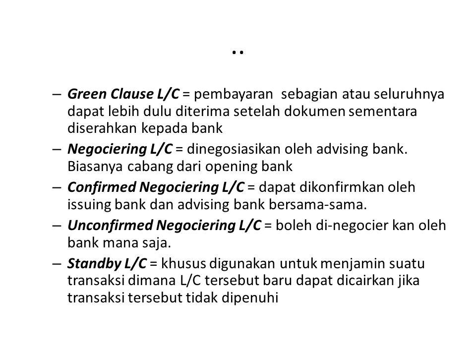 .. – Green Clause L/C = pembayaran sebagian atau seluruhnya dapat lebih dulu diterima setelah dokumen sementara diserahkan kepada bank – Negociering L