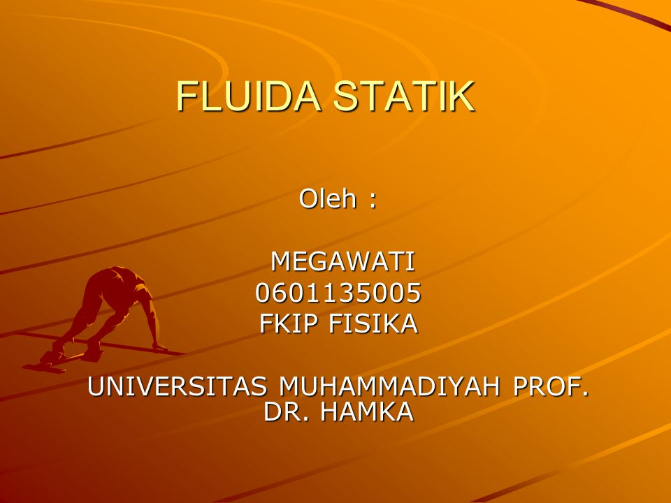 FLUIDA STATIK Oleh : MEGAWATI MEGAWATI0601135005 FKIP FISIKA UNIVERSITAS MUHAMMADIYAH PROF. DR. HAMKA