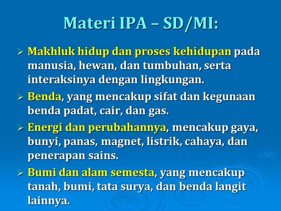 Materi IPA – SD/MI:  Makhluk hidup dan proses kehidupan pada manusia, hewan, dan tumbuhan, serta interaksinya dengan lingkungan.  Benda, yang mencak