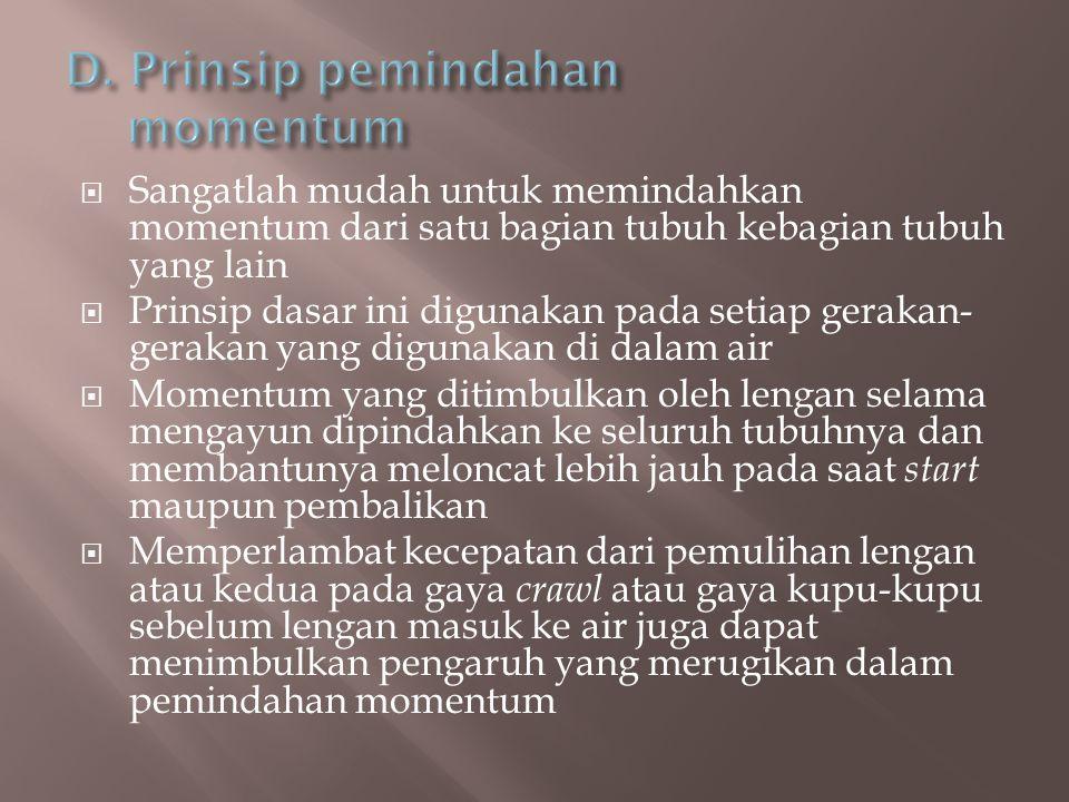  Sangatlah mudah untuk memindahkan momentum dari satu bagian tubuh kebagian tubuh yang lain  Prinsip dasar ini digunakan pada setiap gerakan- geraka