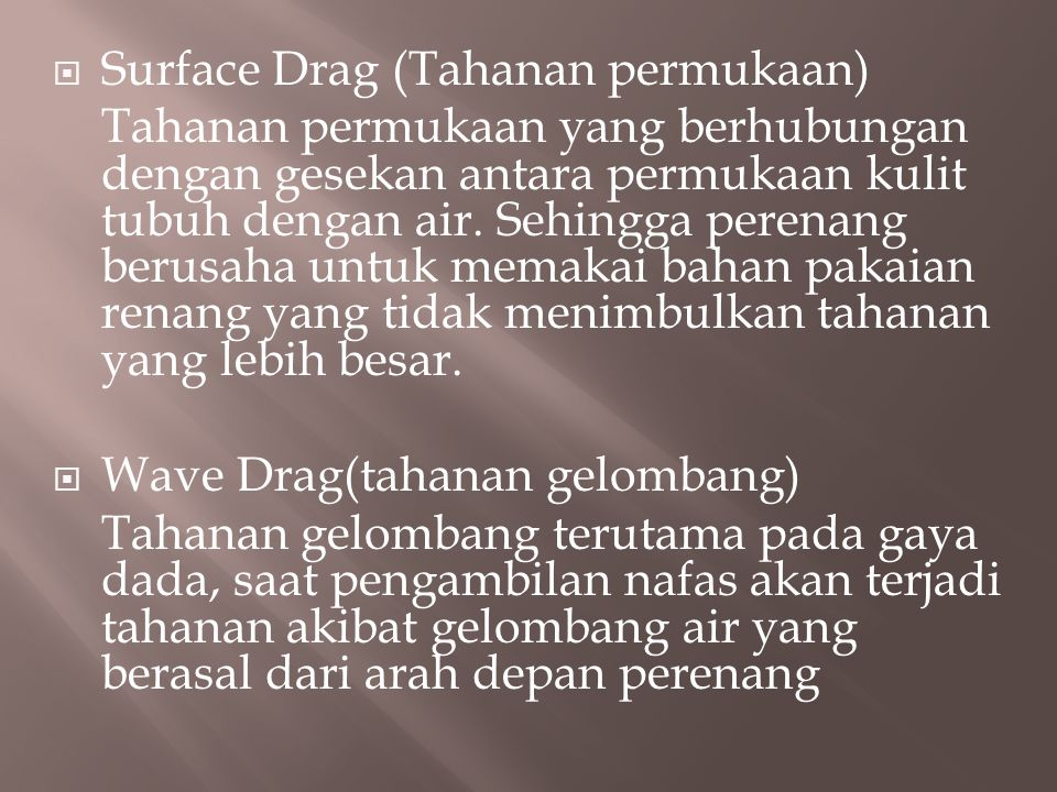  Surface Drag (Tahanan permukaan) Tahanan permukaan yang berhubungan dengan gesekan antara permukaan kulit tubuh dengan air.