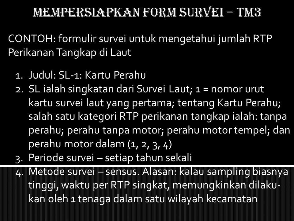 Mempersiapkan form SURVEI – TM3 1.Judul: SL-1: Kartu Perahu 2.SL ialah singkatan dari Survei Laut; 1 = nomor urut kartu survei laut yang pertama; tent