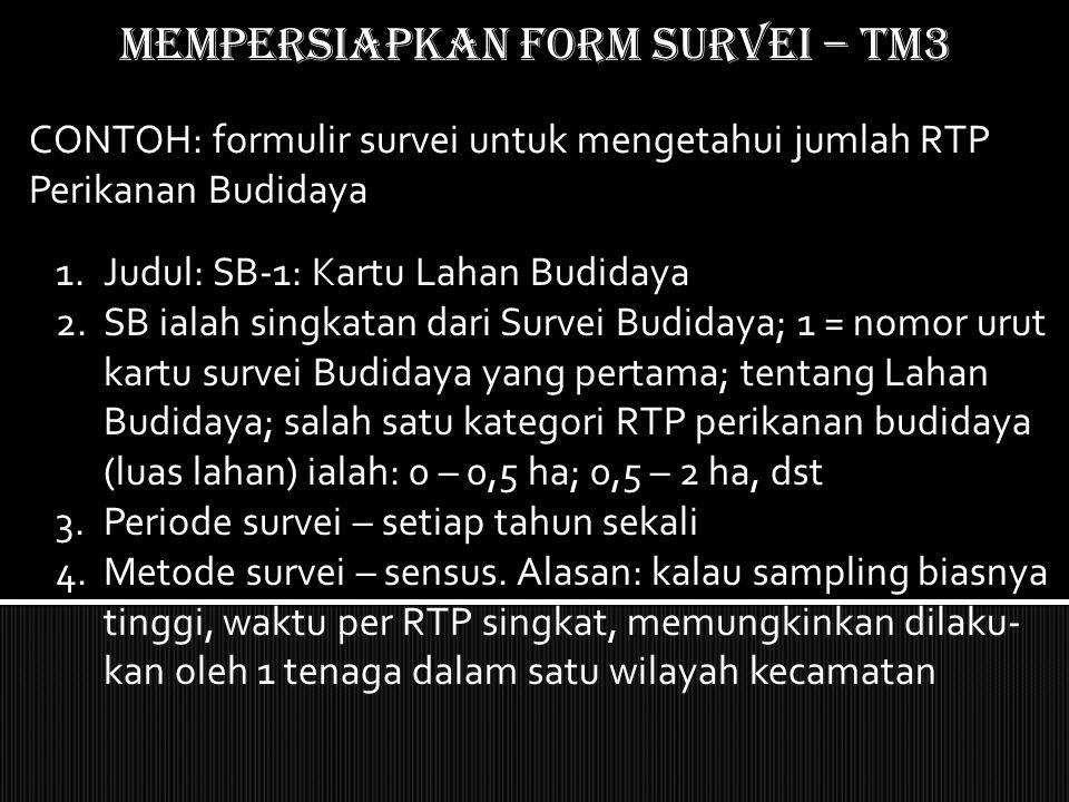 Mempersiapkan form SURVEI – TM3 1.Judul: SB-1: Kartu Lahan Budidaya 2.SB ialah singkatan dari Survei Budidaya; 1 = nomor urut kartu survei Budidaya ya
