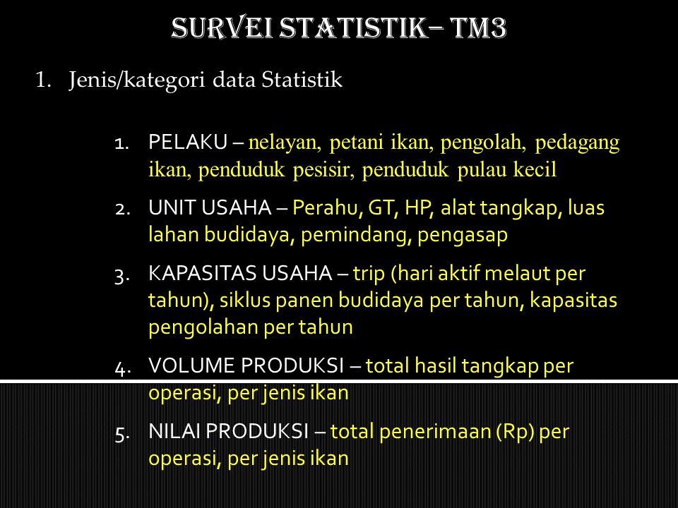 SURVEI STATISTIK– TM3 1.Jenis/kategori data Statistik 1.PELAKU – n elayan, petani ikan, pengolah, pedagang ikan, penduduk pesisir, penduduk pulau keci