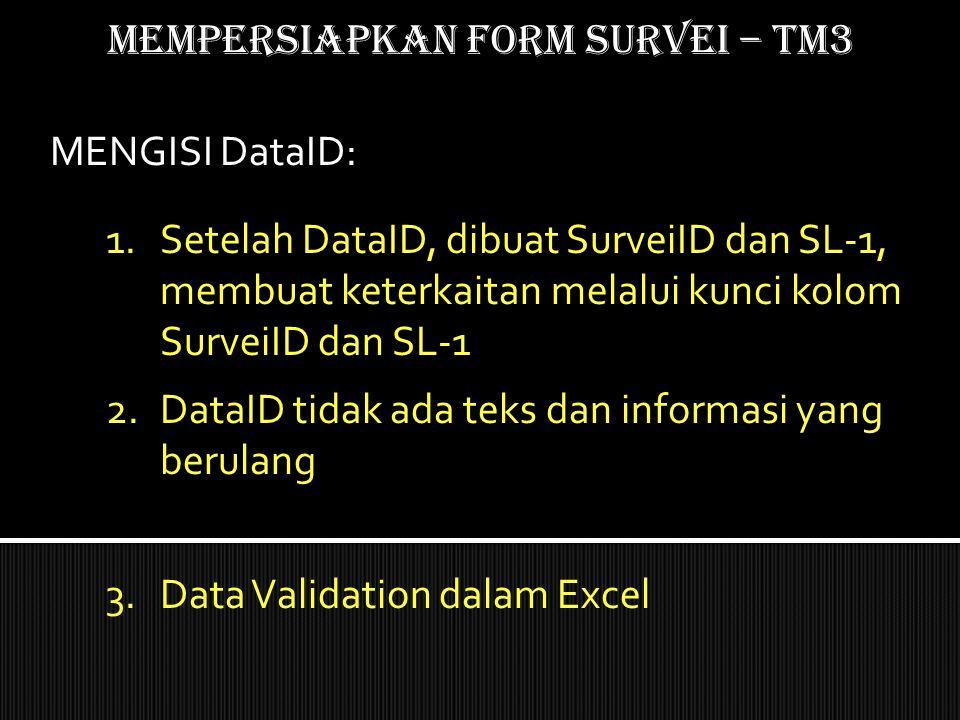 Mempersiapkan form SURVEI – TM3 1.Setelah DataID, dibuat SurveiID dan SL-1, membuat keterkaitan melalui kunci kolom SurveiID dan SL-1 2.DataID tidak a