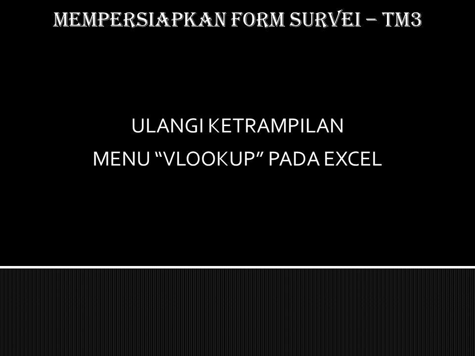 """Mempersiapkan form SURVEI – TM3 ULANGI KETRAMPILAN MENU """"VLOOKUP"""" PADA EXCEL"""