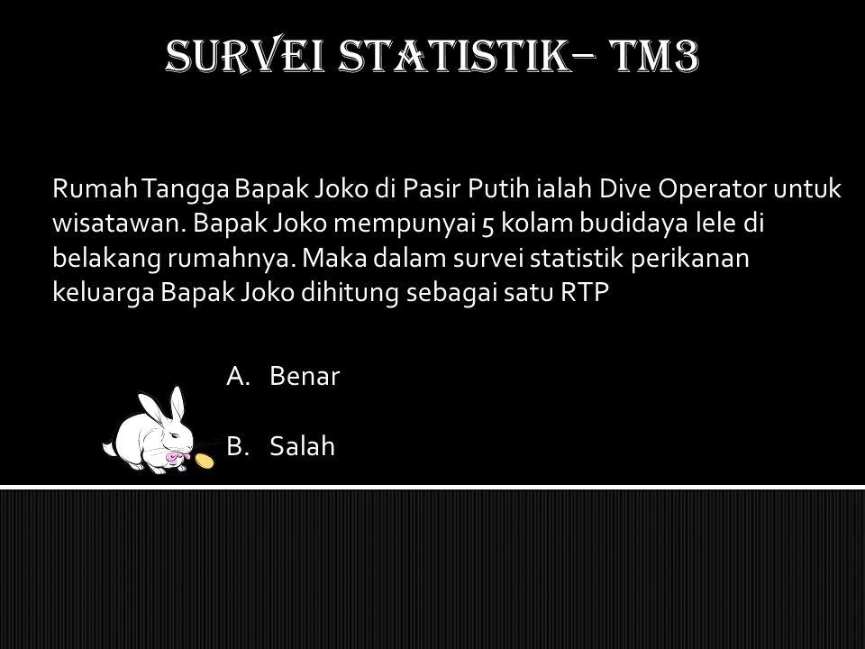 SURVEI STATISTIK– TM3 Rumah Tangga Bapak Joko di Pasir Putih ialah Dive Operator untuk wisatawan. Bapak Joko mempunyai 5 kolam budidaya lele di belaka