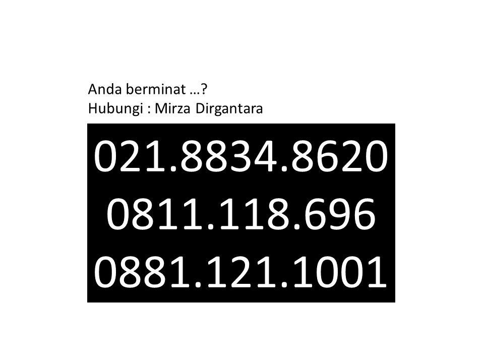 021.8834.8620 0811.118.696 0881.121.1001 Anda berminat …? Hubungi : Mirza Dirgantara