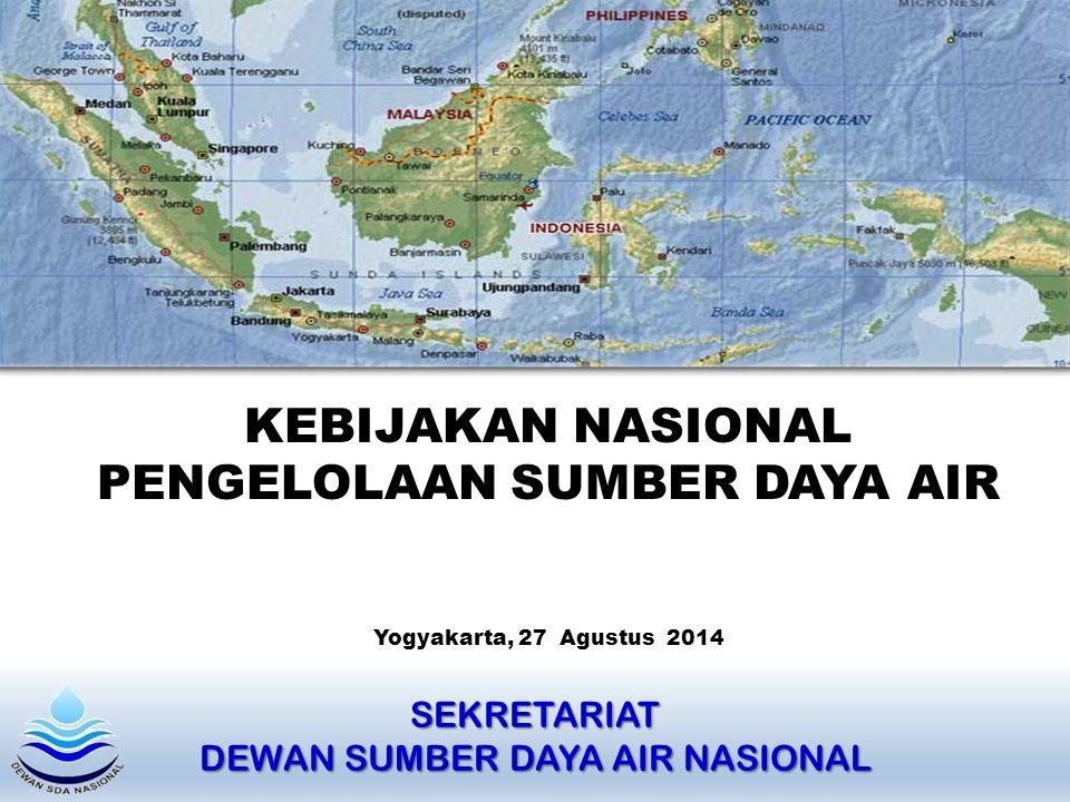 SEKRETARIAT DEWAN SUMBER DAYA AIR NASIONAL KEBIJAKAN NASIONAL PENGELOLAAN SUMBER DAYA AIR Yogyakarta, 27 Agustus 2014