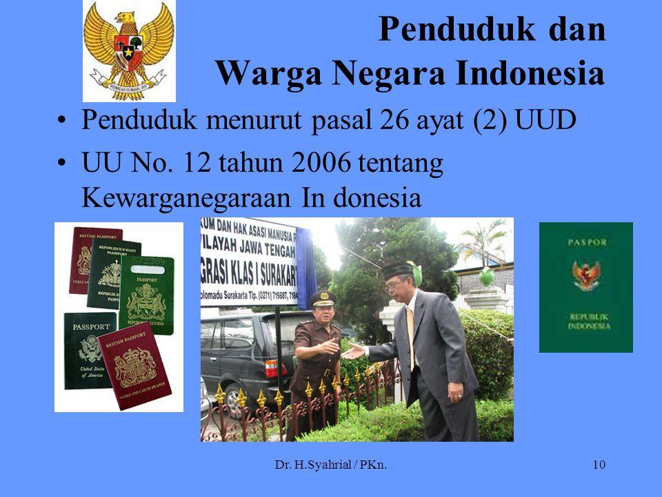 Dr. H.Syahrial / PKn.10 Penduduk dan Warga Negara Indonesia Penduduk menurut pasal 26 ayat (2) UUD UU No. 12 tahun 2006 tentang Kewarganegaraan In don