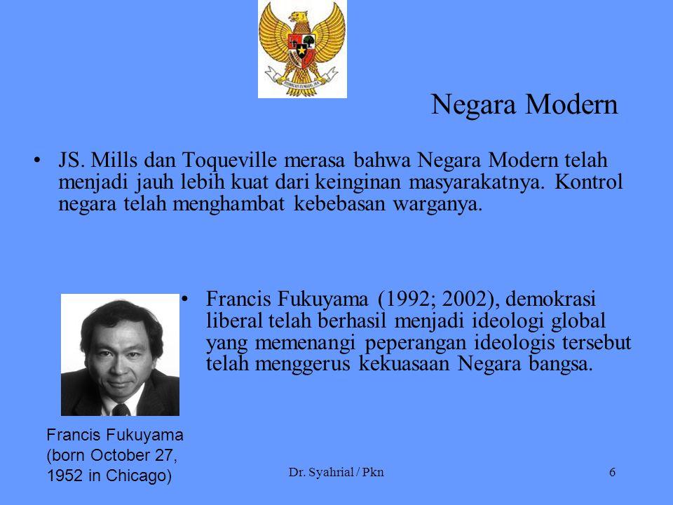Dr. Syahrial / Pkn6 Negara Modern JS. Mills dan Toqueville merasa bahwa Negara Modern telah menjadi jauh lebih kuat dari keinginan masyarakatnya. Kont