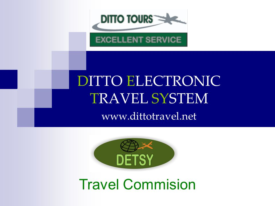 DITTO ELECTRONIC TRAVEL SYSTEM www.dittotravel.net Travel Commision