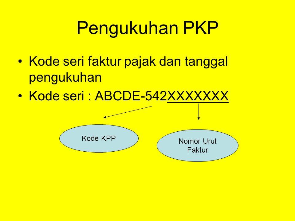 Pengukuhan PKP Kode seri faktur pajak dan tanggal pengukuhan Kode seri : ABCDE-542XXXXXXX Nomor Urut Faktur Kode KPP