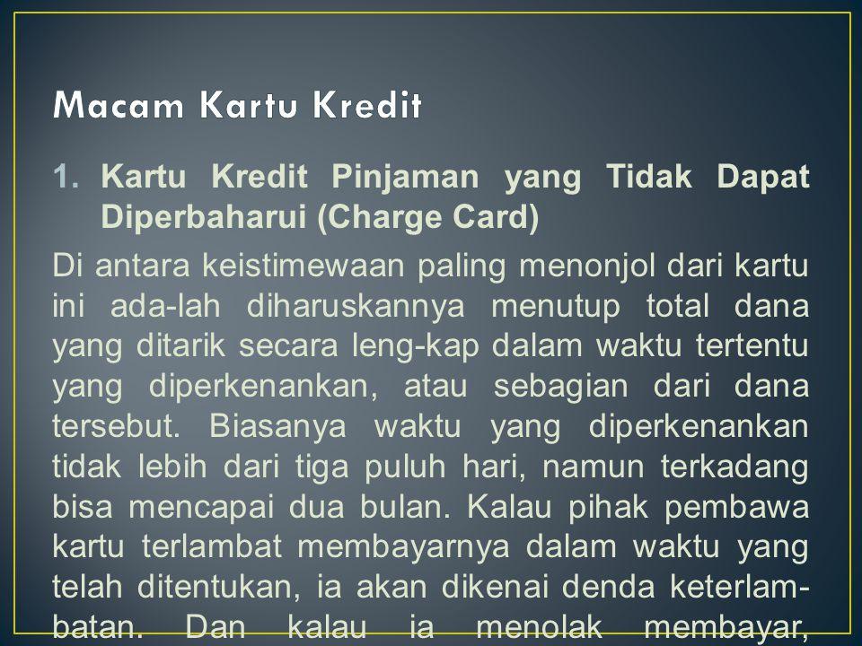 Kreditnya secara simultanKartu Kredit Pinjaman yang Bisa Diperbaharui (Revolving Credit Card) Jenis kartu ini termasuk yang paling popular di berbagai negara maju.