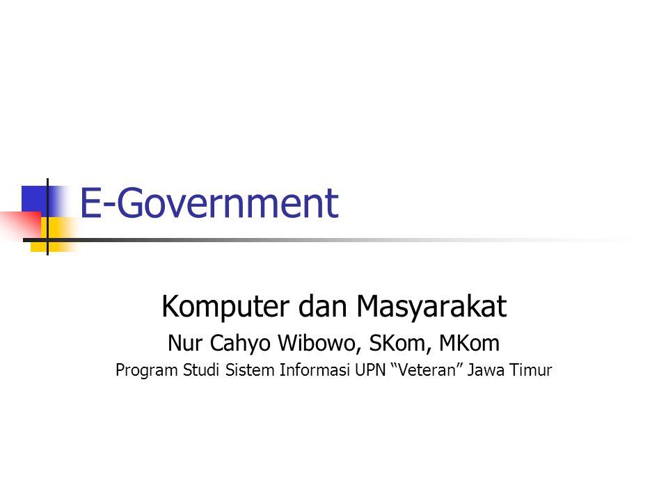 E-Government Komputer dan Masyarakat Nur Cahyo Wibowo, SKom, MKom Program Studi Sistem Informasi UPN Veteran Jawa Timur