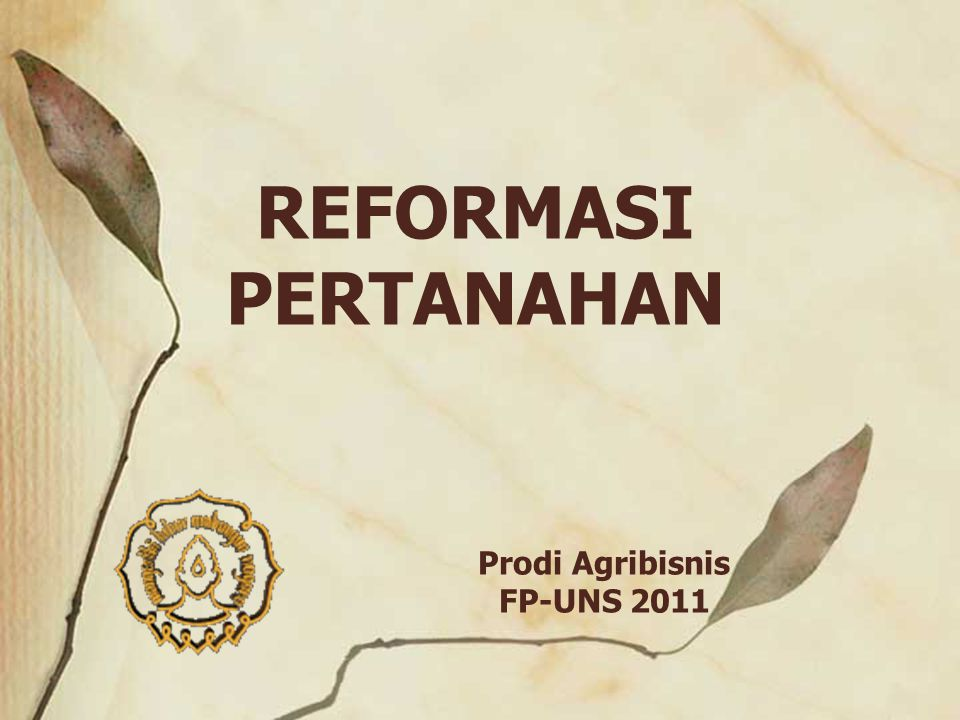 Prodi Agribisnis FP-UNS 2011 REFORMASI PERTANAHAN