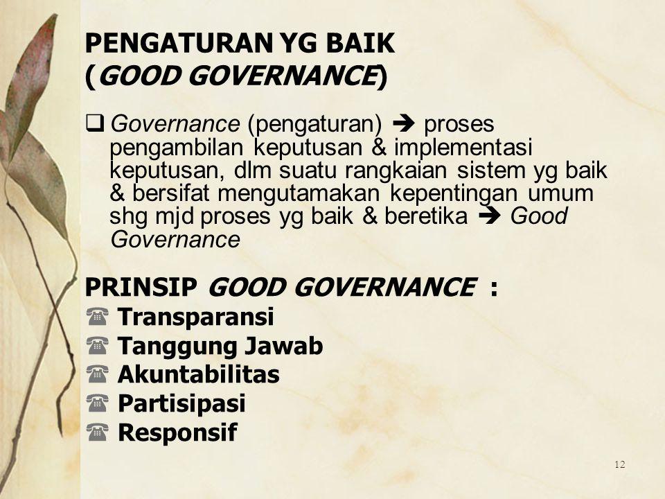 12  Governance (pengaturan)  proses pengambilan keputusan & implementasi keputusan, dlm suatu rangkaian sistem yg baik & bersifat mengutamakan kepen