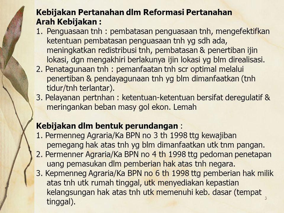 3 Kebijakan Pertanahan dlm Reformasi Pertanahan Arah Kebijakan : 1.Penguasaan tnh : pembatasan penguasaan tnh, mengefektifkan ketentuan pembatasan pen