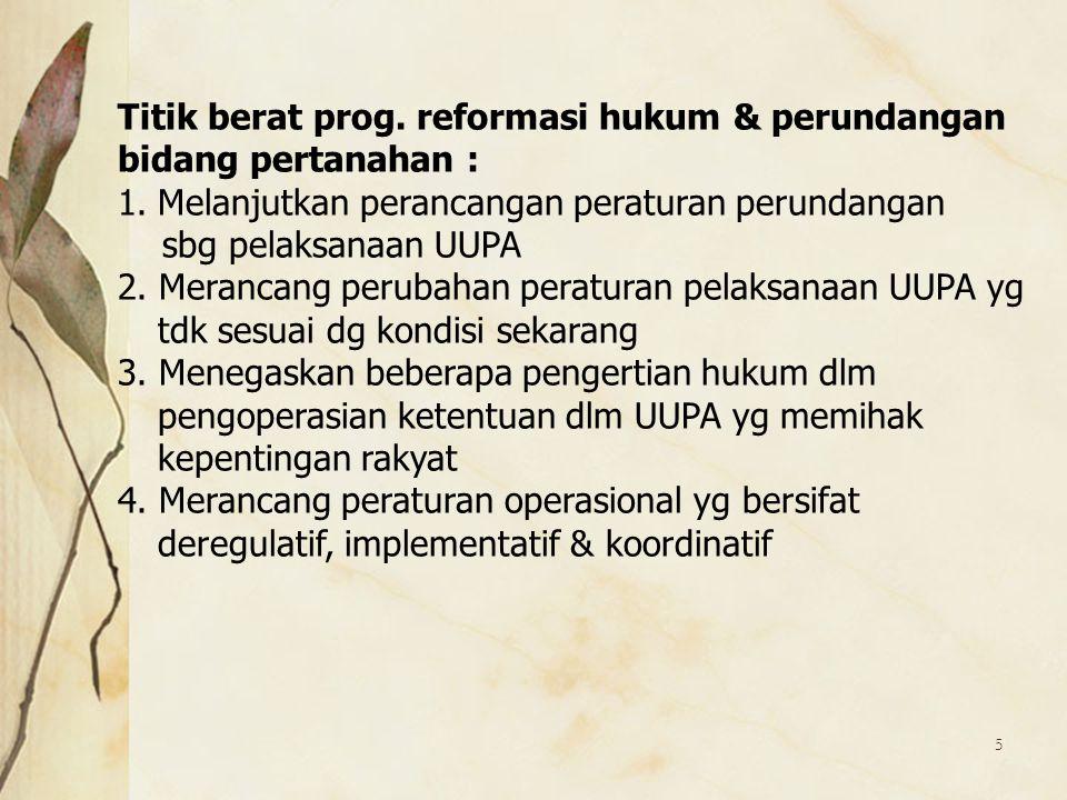 5 Titik berat prog. reformasi hukum & perundangan bidang pertanahan : 1.Melanjutkan perancangan peraturan perundangan sbg pelaksanaan UUPA 2. Merancan
