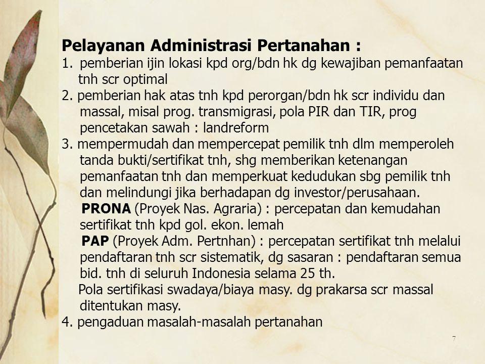 7 Pelayanan Administrasi Pertanahan : 1.pemberian ijin lokasi kpd org/bdn hk dg kewajiban pemanfaatan tnh scr optimal 2. pemberian hak atas tnh kpd pe