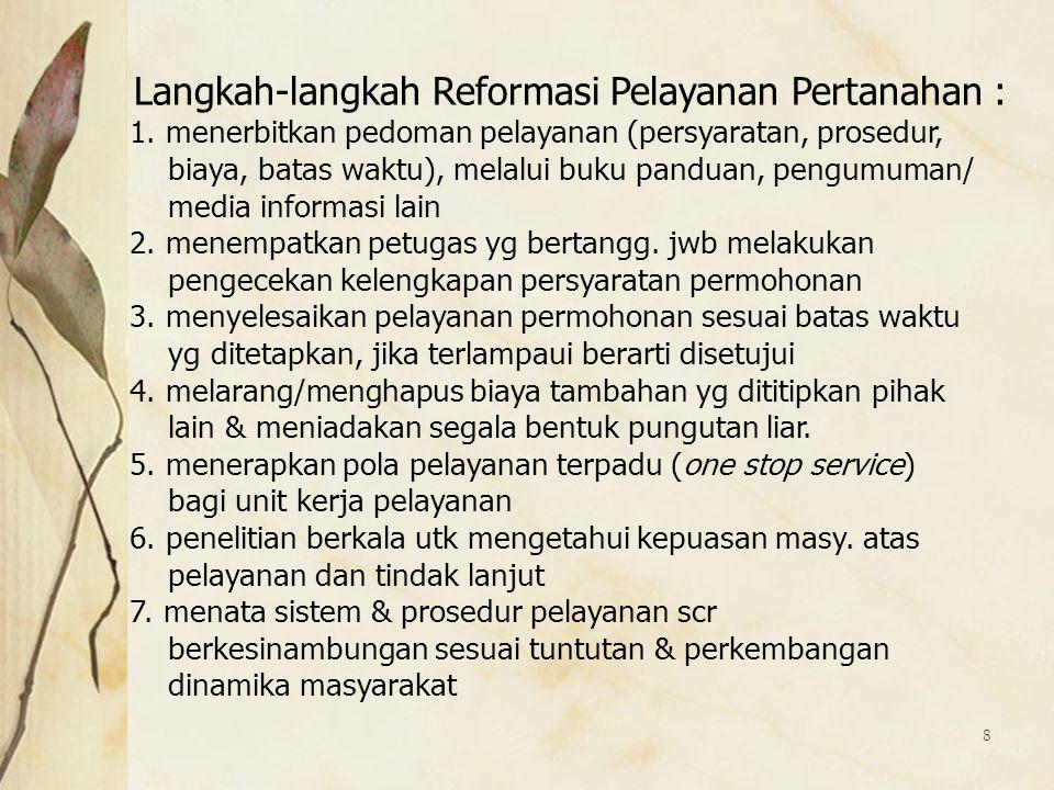 8 Langkah-langkah Reformasi Pelayanan Pertanahan : 1. menerbitkan pedoman pelayanan (persyaratan, prosedur, biaya, batas waktu), melalui buku panduan,