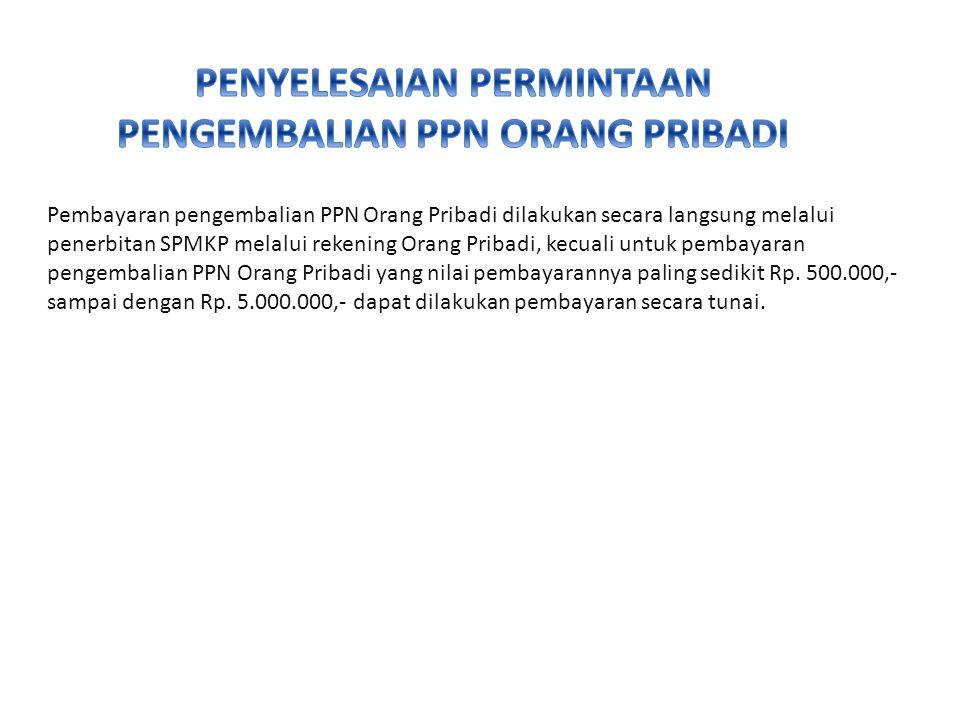 Pembayaran pengembalian PPN Orang Pribadi dilakukan secara langsung melalui penerbitan SPMKP melalui rekening Orang Pribadi, kecuali untuk pembayaran pengembalian PPN Orang Pribadi yang nilai pembayarannya paling sedikit Rp.