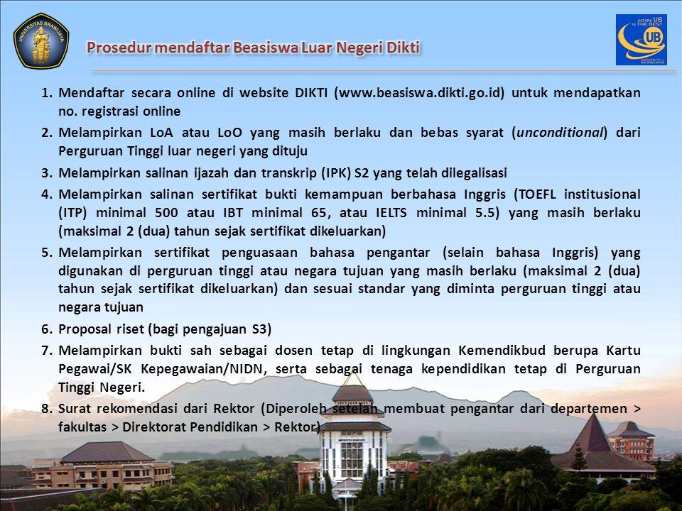 1.Mendaftar secara online di website DIKTI (www.beasiswa.dikti.go.id) untuk mendapatkan no. registrasi online 2.Melampirkan LoA atau LoO yang masih be