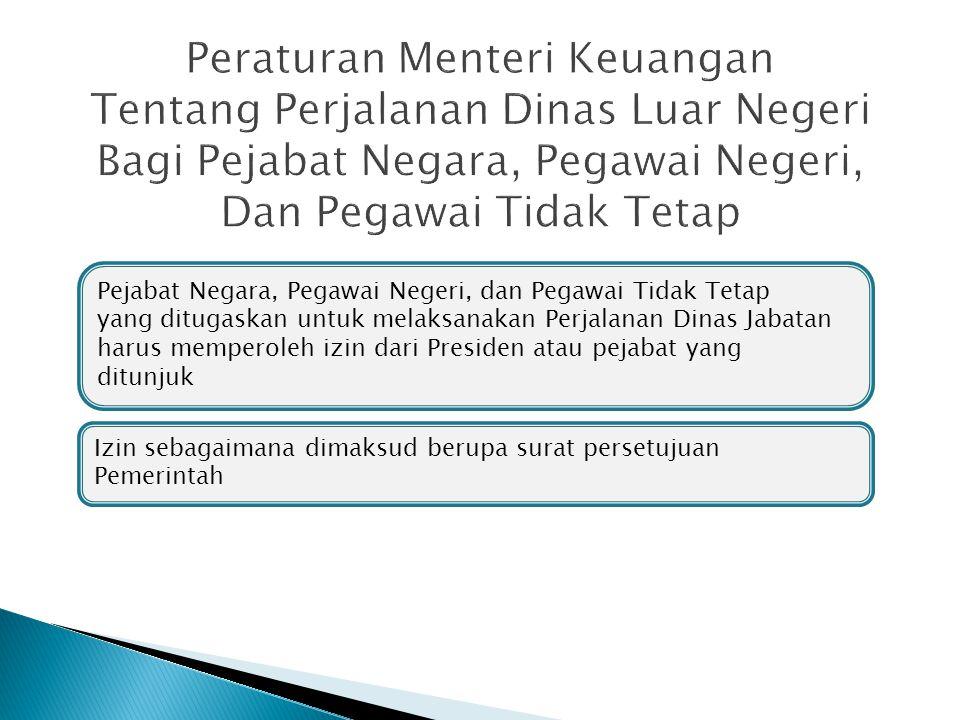 Pejabat Negara, Pegawai Negeri, dan Pegawai Tidak Tetap yang ditugaskan untuk melaksanakan Perjalanan Dinas Jabatan harus memperoleh izin dari Preside