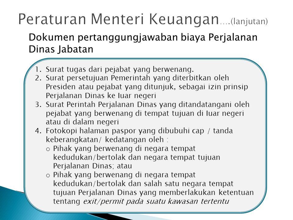 Dokumen pertanggungjawaban biaya Perjalanan Dinas Jabatan 1.Surat tugas dari pejabat yang berwenang. 2.Surat persetujuan Pemerintah yang diterbitkan o