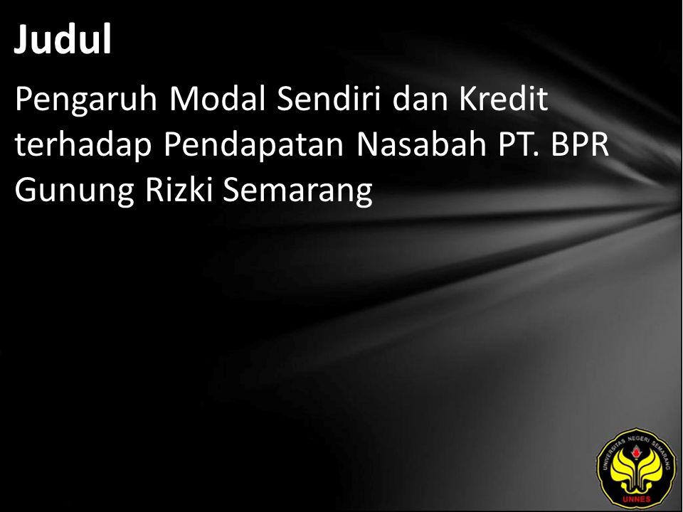 Judul Pengaruh Modal Sendiri dan Kredit terhadap Pendapatan Nasabah PT. BPR Gunung Rizki Semarang