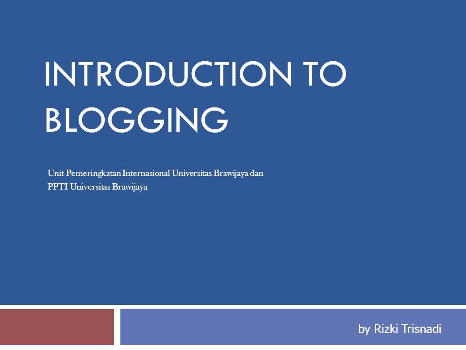 INTRODUCTION TO BLOGGING Unit Pemeringkatan Internasional Universitas Brawijaya dan PPTI Universitas Brawijaya by Rizki Trisnadi
